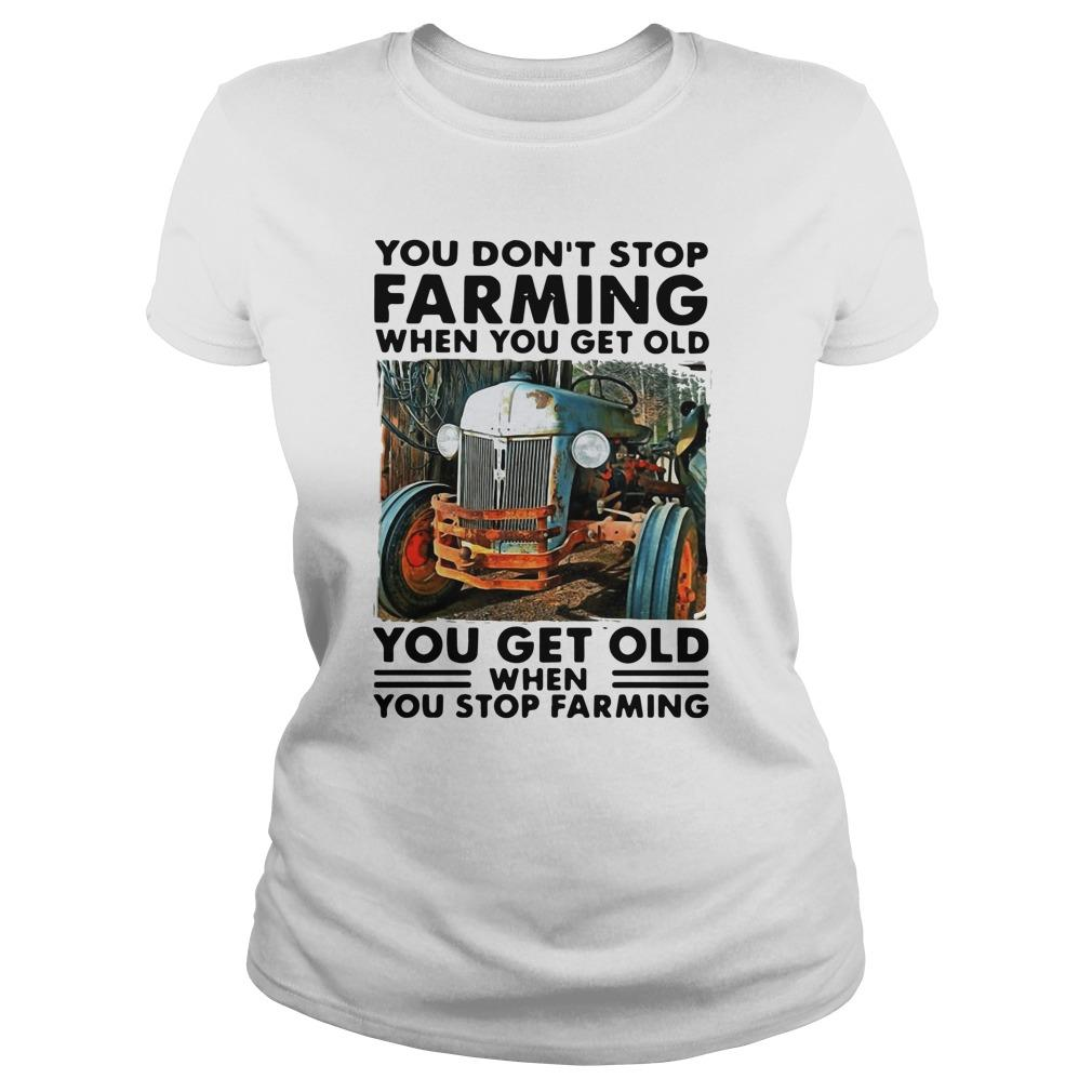 You Don't Stop Farming When You Get Old You Get Old When You Stop Farming Longsleeve