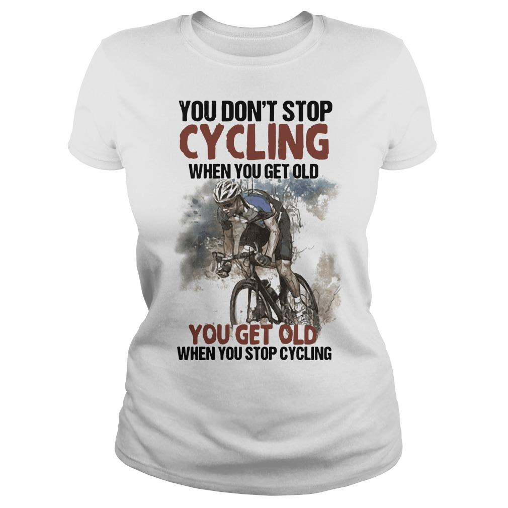 You Don't Stop Cycling When You Get Old When You Stop Cycling Longsleeve