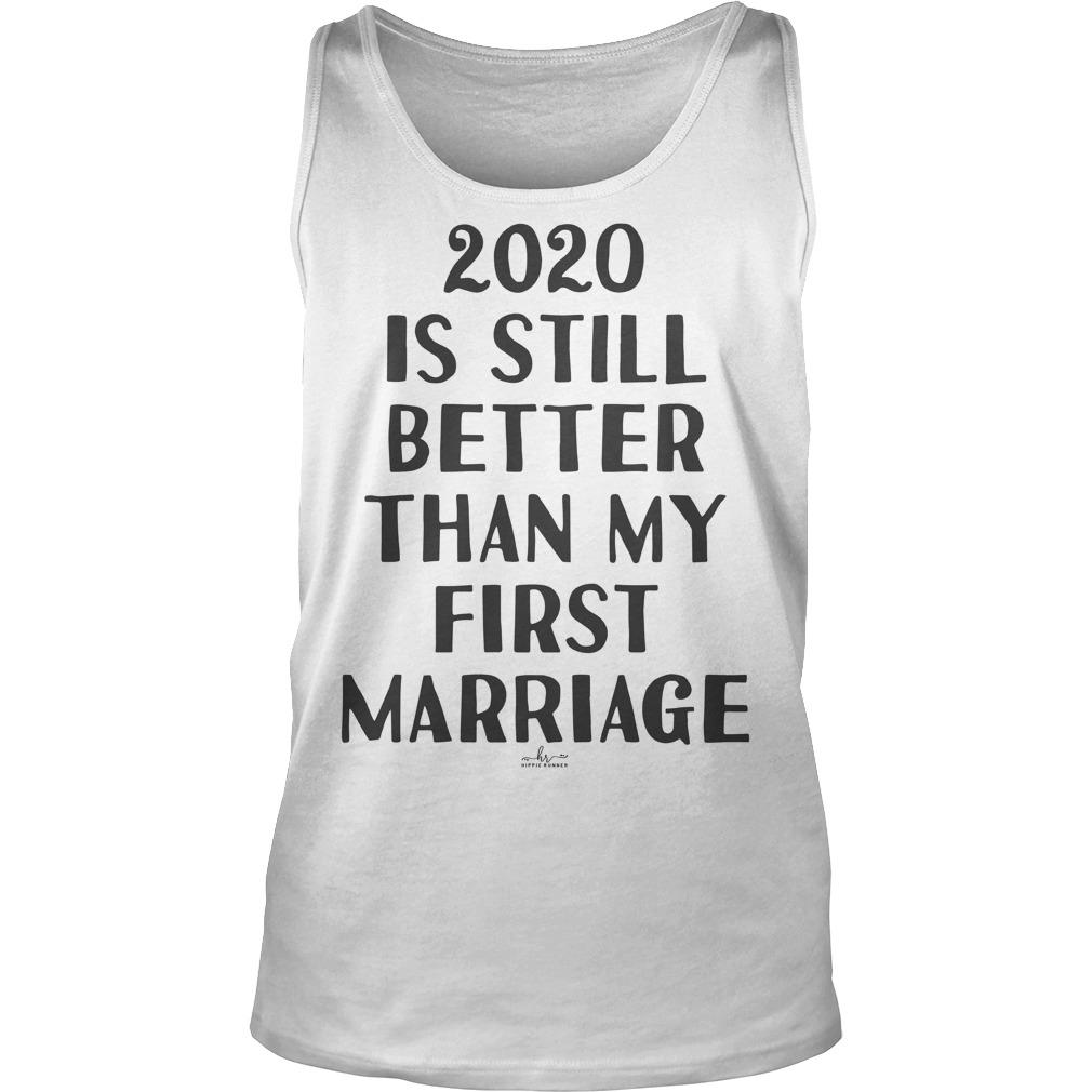 2020 Is Still Better Than My First Marriage Tank Top
