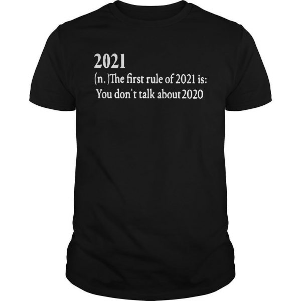 2021 The First Rule Of 2021 Is You Don't Talk About 2020 Shirt