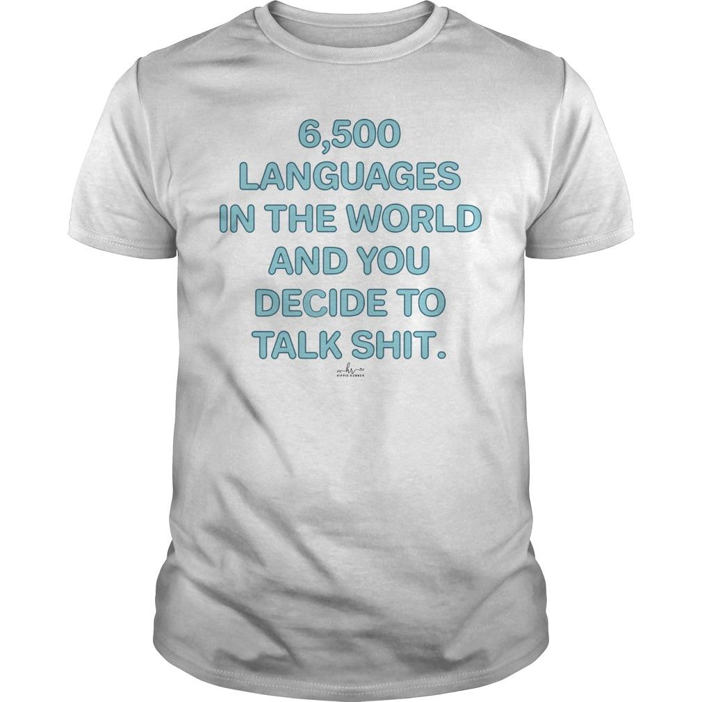 6500 Languages In The World And You Decide To Talk Shit Longsleeve