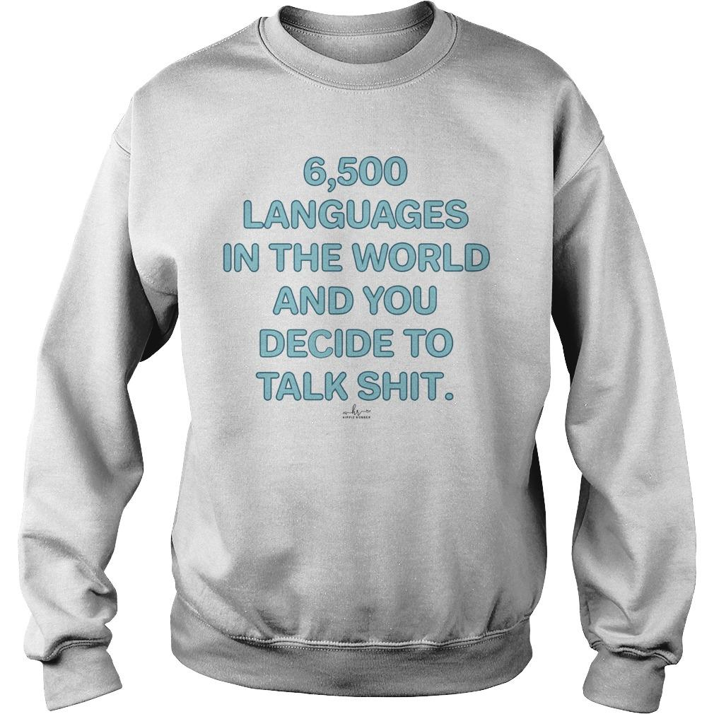 6500 Languages In The World And You Decide To Talk Shit Sweater
