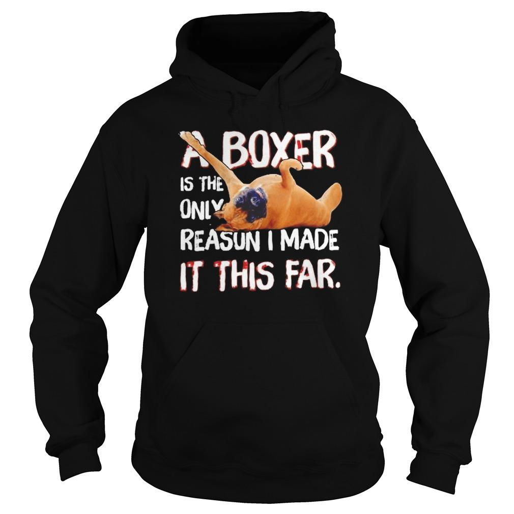 A Boxer Is The Only Reason I Made It This Far Hoodie