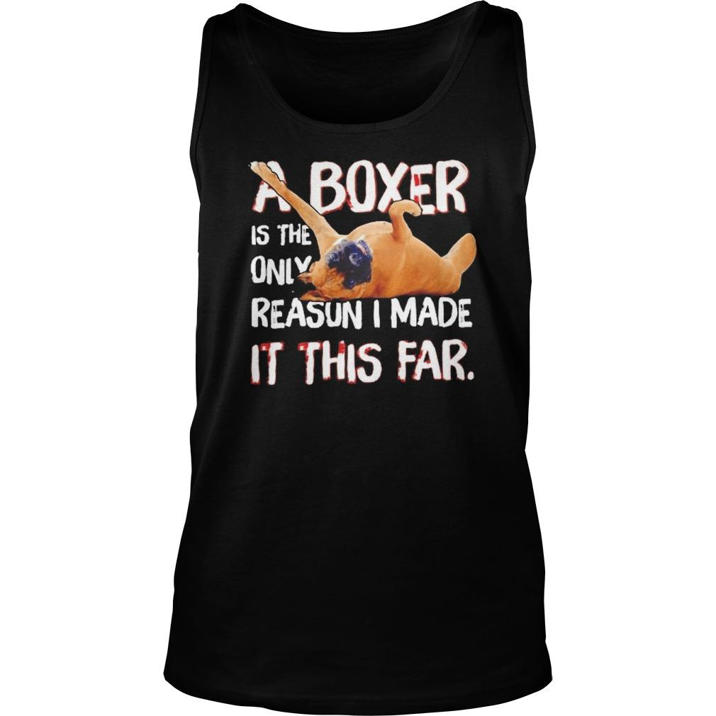 A Boxer Is The Only Reason I Made It This Far Tank Top