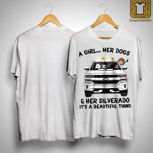 A Girl Her Dogs And Her Silverado It's A Beautiful Thing Shirt