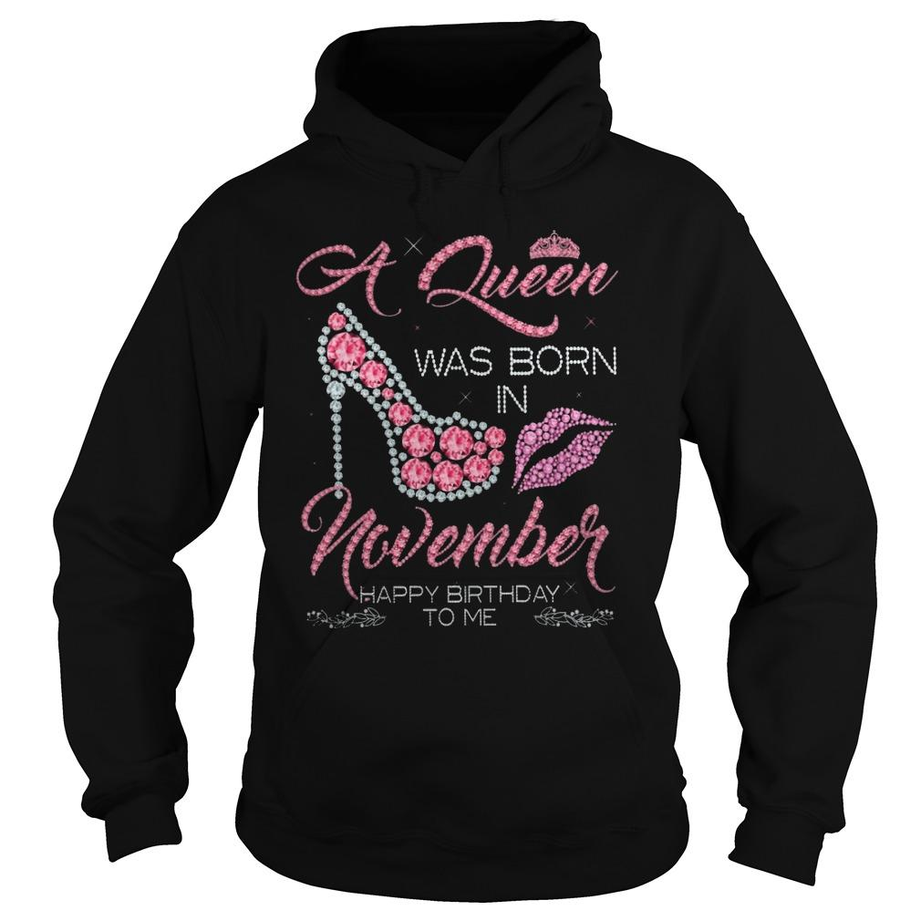 A Queen Was Born In November Happy Birthday To Me Hoodie