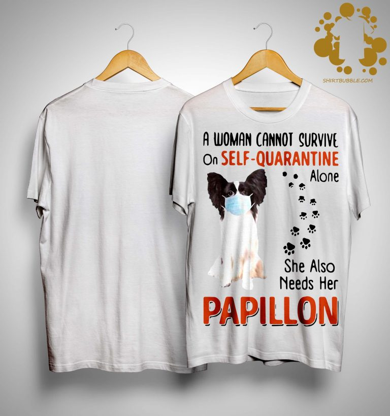 A Woman Cannot Survive On Self Quarantine Alone Papillon Shirt