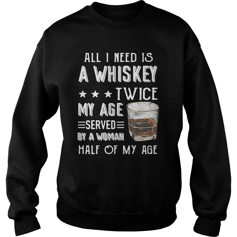 All I Need Is A Whiskey Twice My Age Served By A Woman Half Of My Age Sweater