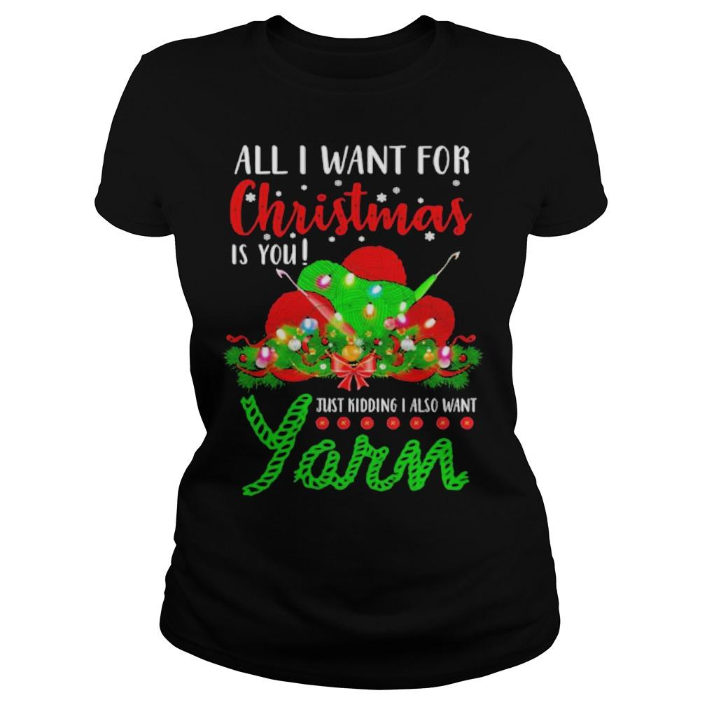 All I Want For Christmas Is You Just Kidding I Also Want Yarn Longsleeve