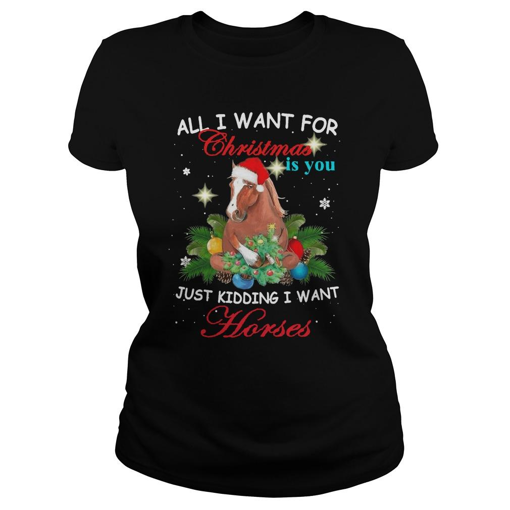 All I Want For Christmas Is You Just Kidding Want Horses Longsleeve