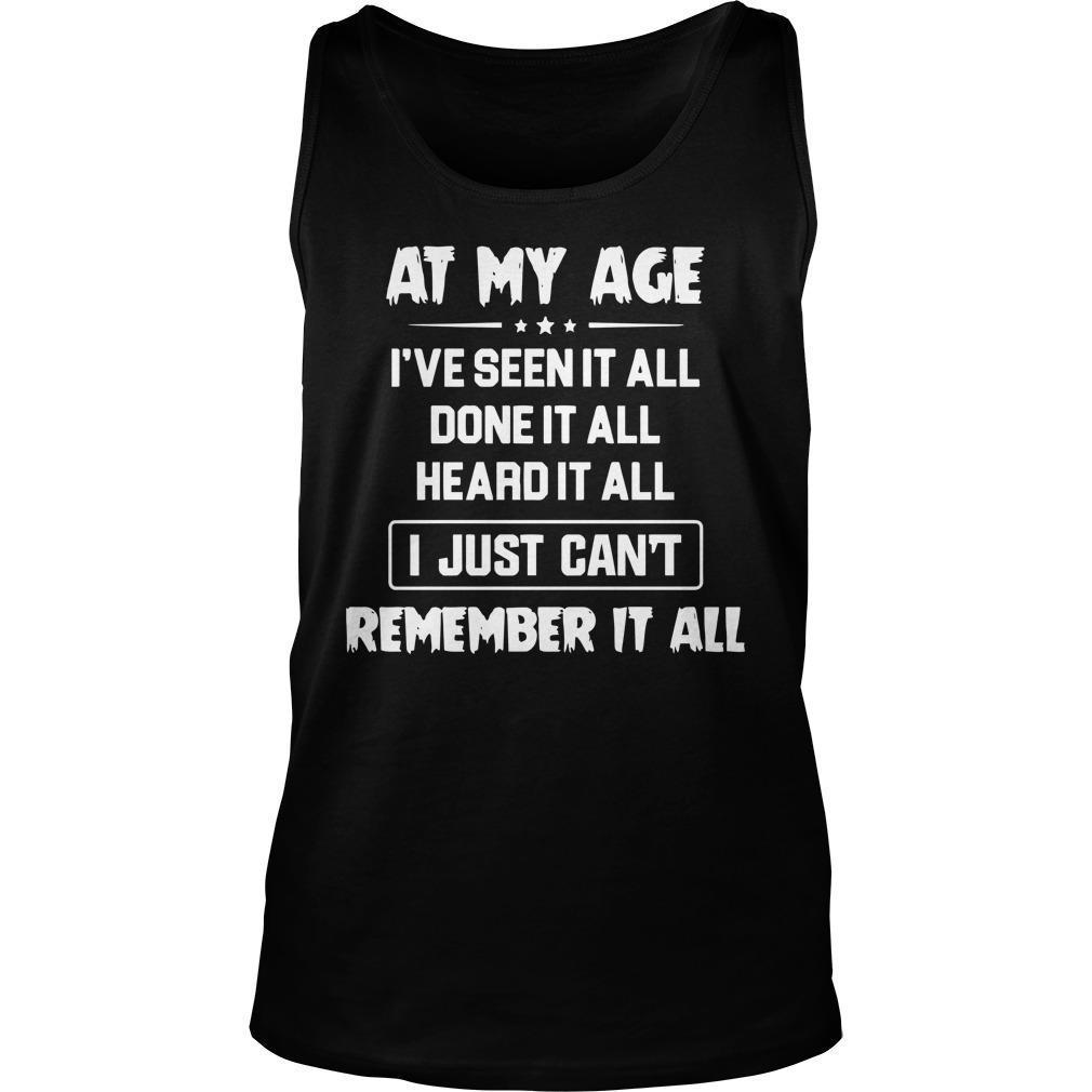 At My Age I've Seen It All Done It All Heard It All Tank Top