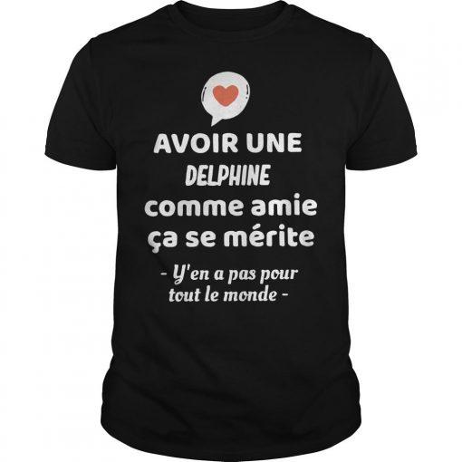 Avoir Une Delphine Comme Amie Ça Se Mérite Y'en A Pas Pour Tout Le Monde Shirt
