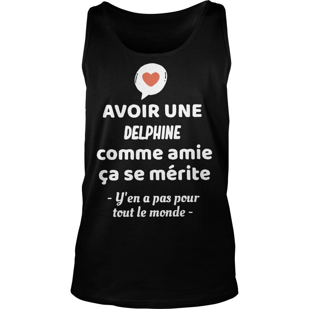 Avoir Une Delphine Comme Amie Ça Se Mérite Y'en A Pas Pour Tout Le Monde Tank Top