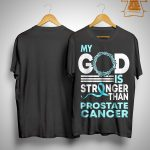 Awareness My God Is Stronger Than Prostate Cancer Shirt