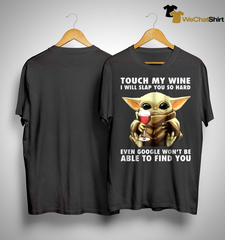 Baby Yoda Touch My Wine I Will Slap You So Hard Shirt