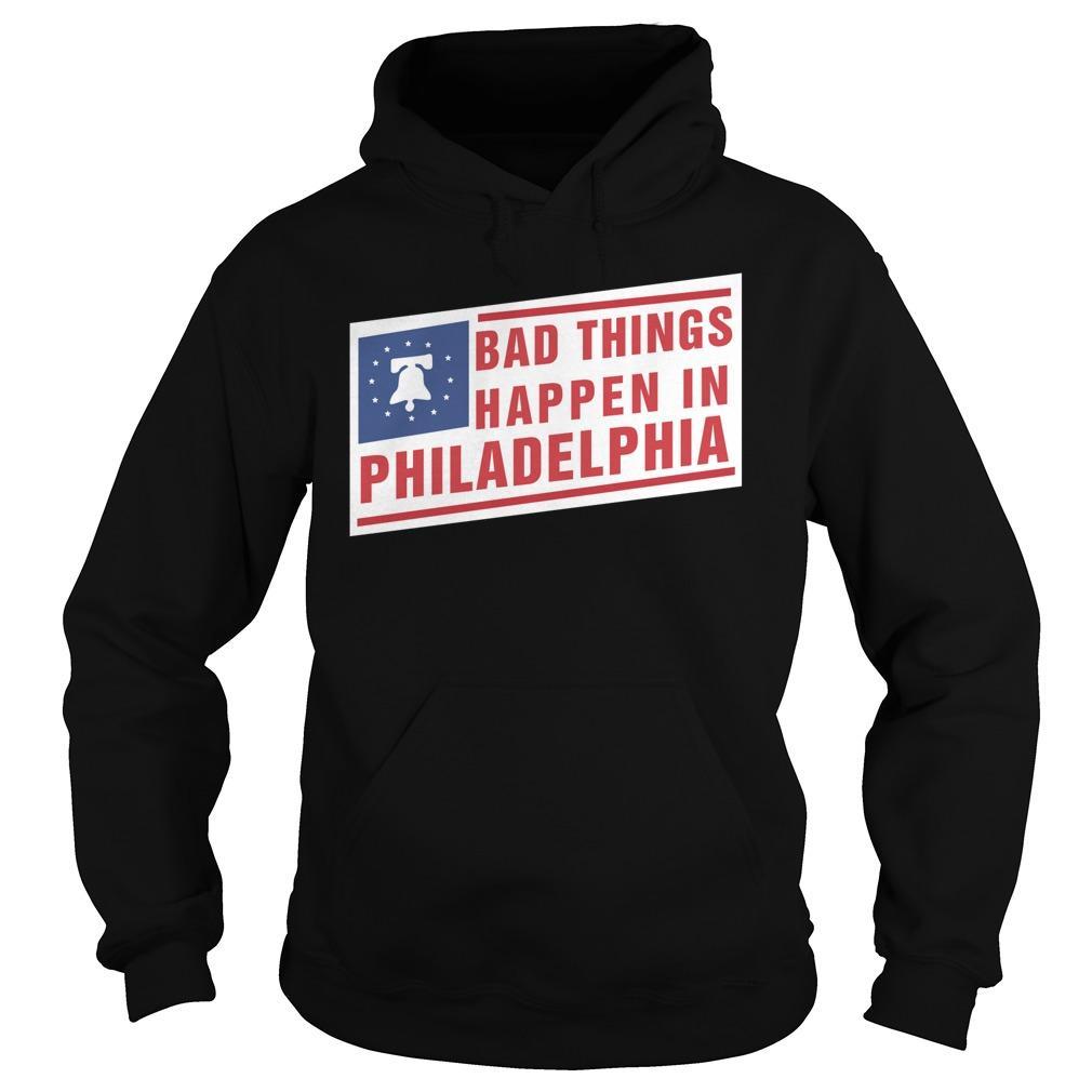 Bad Things Happen In Philadelphia Hoodie