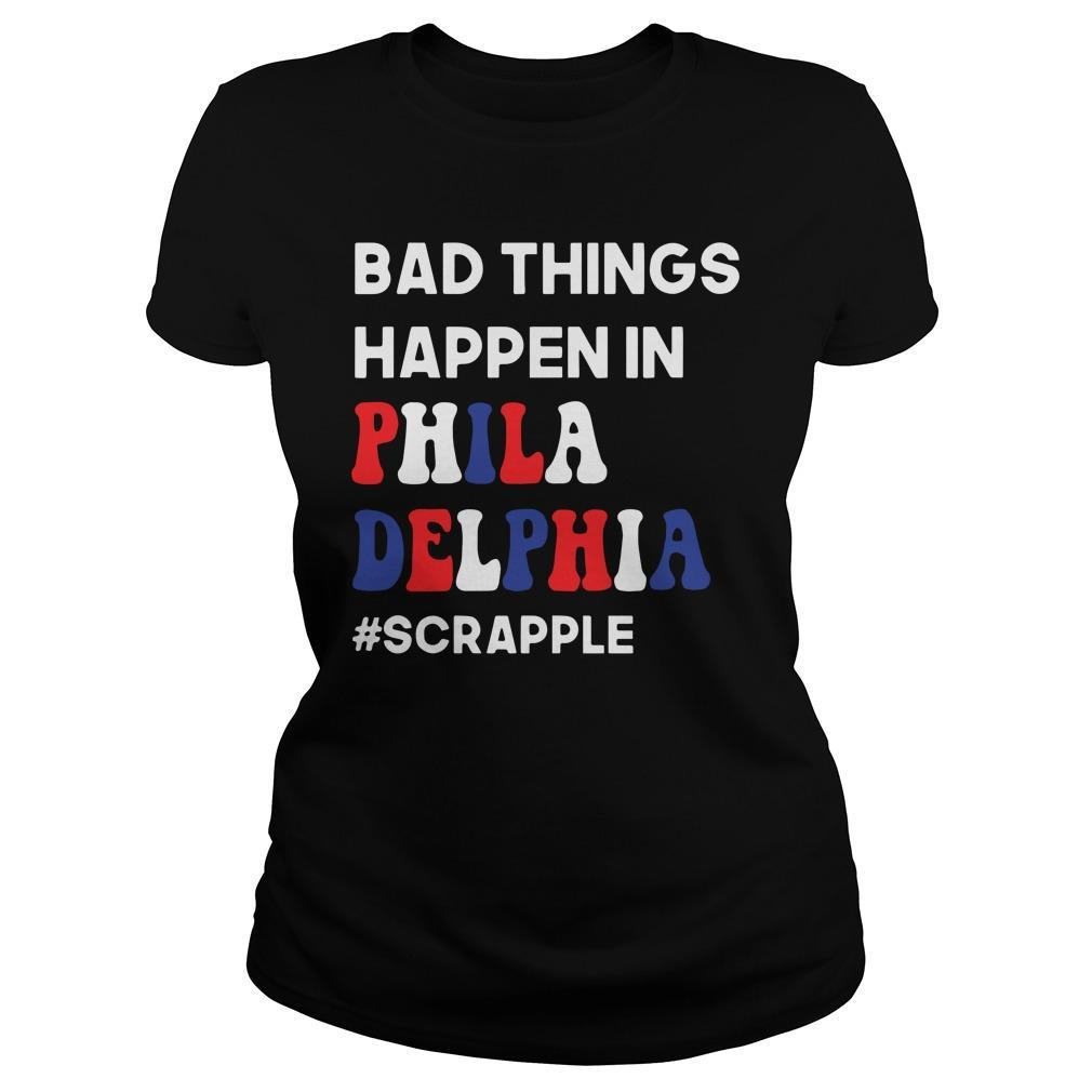 Bad Things Happen In Philadelphia #Scrapple Longsleeve