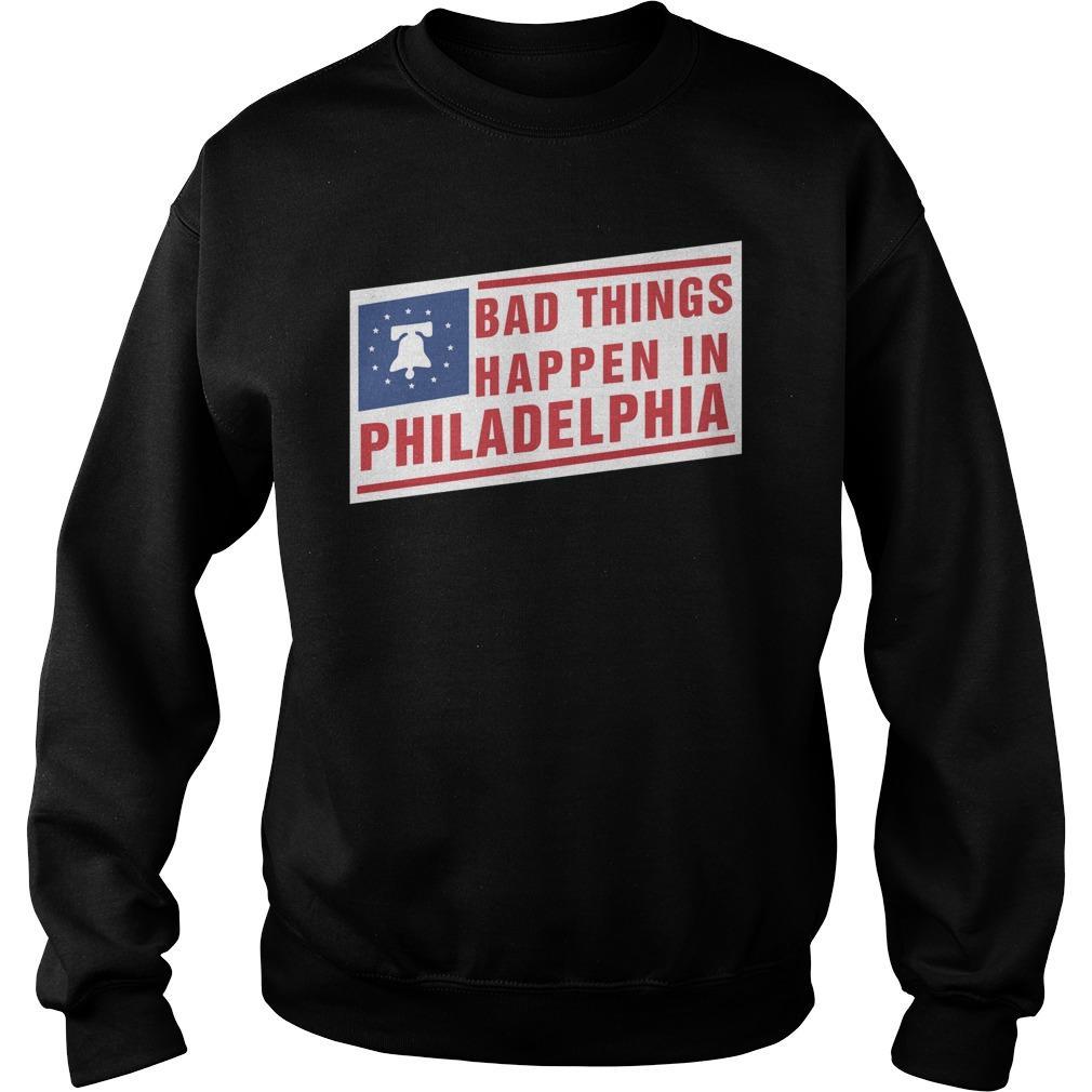 Bad Things Happen In Philadelphia Sweater
