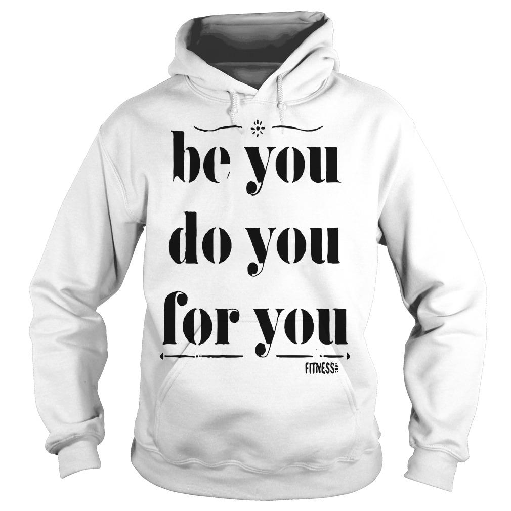 Be You Do You For You Hoodie
