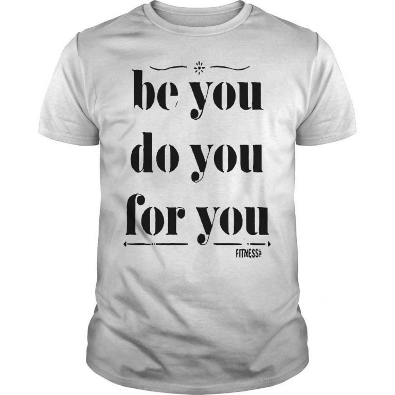 Be You Do You For You Shirt