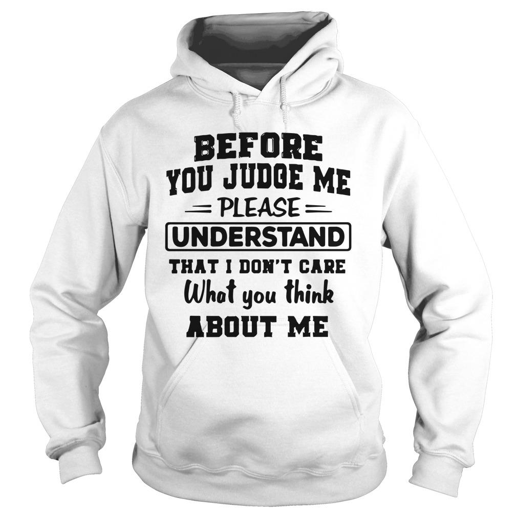 Before You Judge Me Please Understand That I Don't Care Hoodie