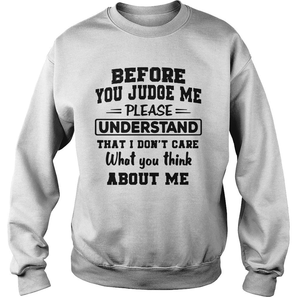 Before You Judge Me Please Understand That I Don't Care Sweater