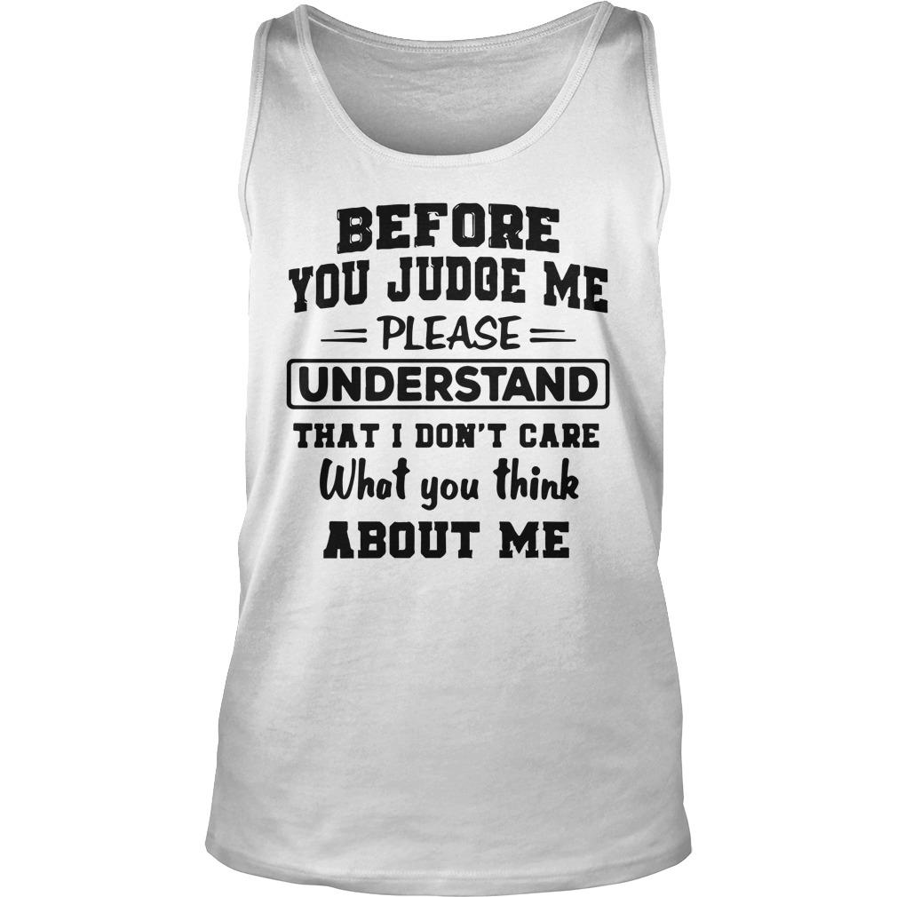 Before You Judge Me Please Understand That I Don't Care Tank Top