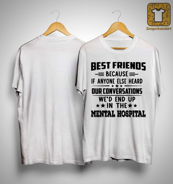 Best Friends Because If Anyone Else Heard Our Conversations Shirt