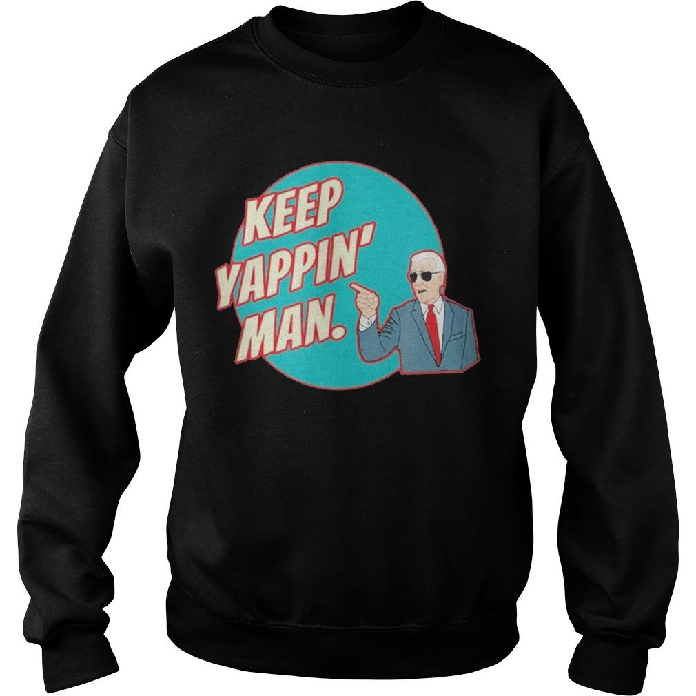 Biden To Trump Keep Yappin' Man Sweater