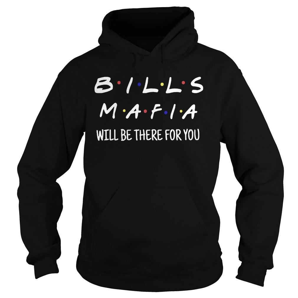 Bills Mafia Will Be There For You Hoodie