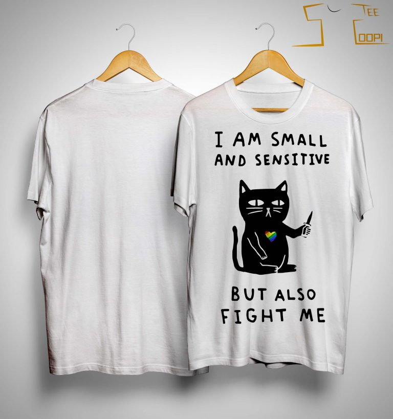Black Cat I Am Small And Sensitive But Also Fight Me Shirt