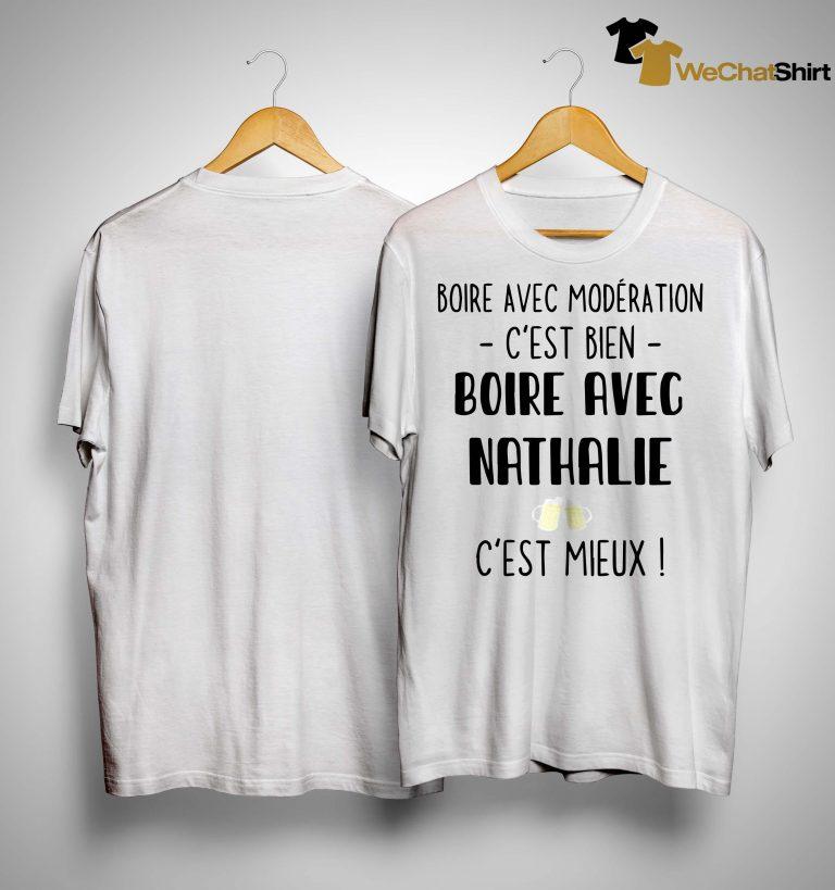 Boire Avec Modération C'est Bien Boire Avec Nathalie C'est Mieux Shirt