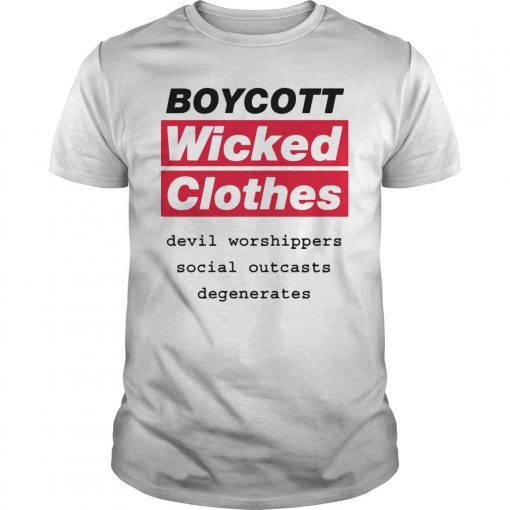 Boycott Wicked Clothes Devil Worshippers Social Outcasts Degenerates Shirt