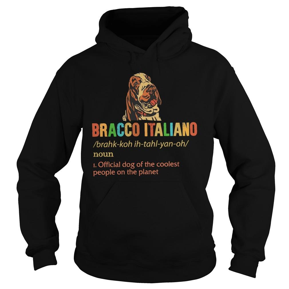Bracco Italiano Official Dog Of The Coolest People On The Planet Hoodie