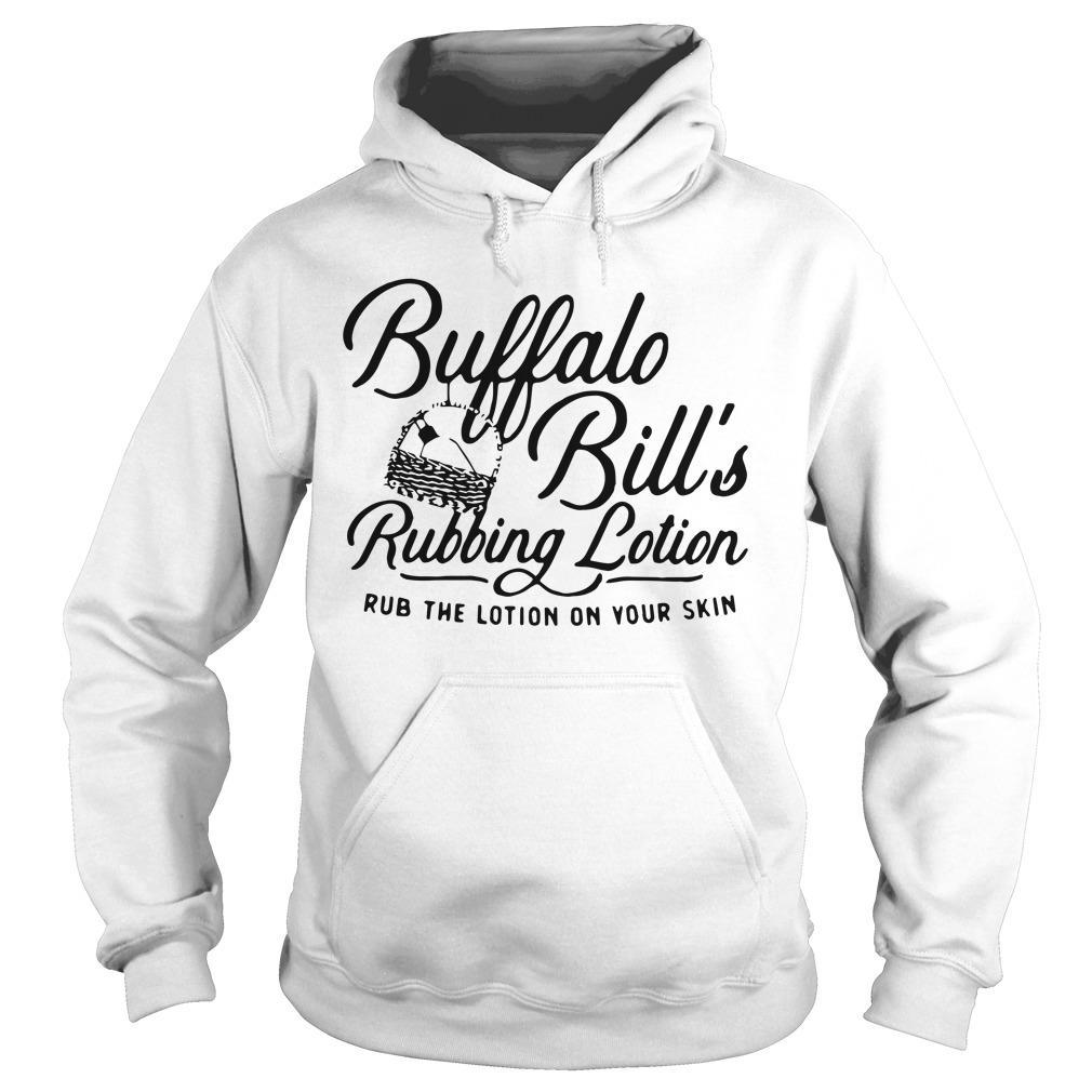 Buffalo Bill's Rubbing Lotion Rub The Lotion On Your Skin Hoodie