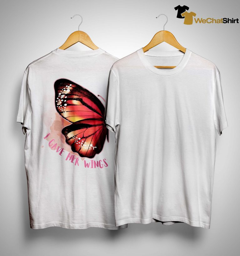 Butterfly Wing I Gave Her Wings Shirt