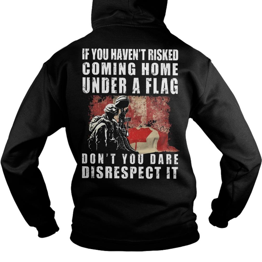 Canada If You Haven't Risked Coming Home Under A Flag Hoodie