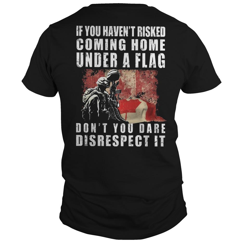 Canada If You Haven't Risked Coming Home Under A Flag Longsleeve