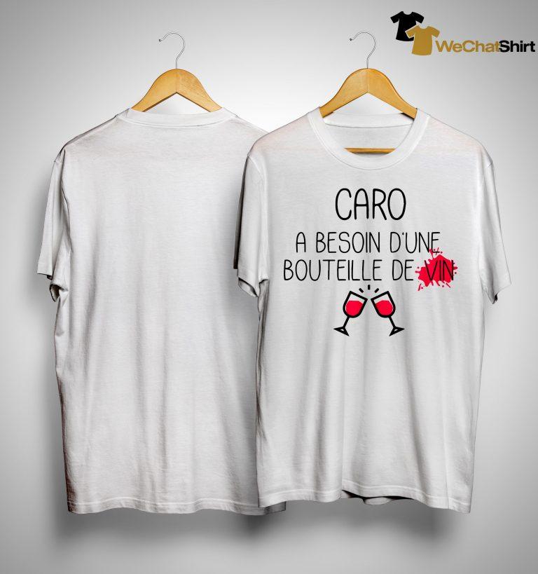 Caro A Besoin D'une Bouteille De Vin Shirt