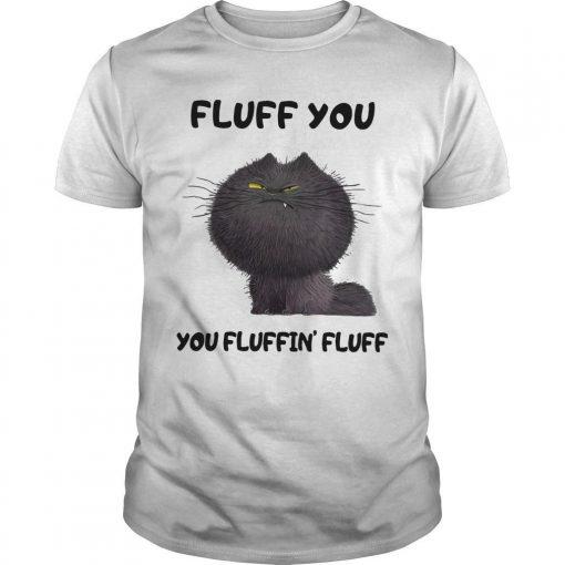 Cat Fluff You You Fluffin' Fluff Shirt