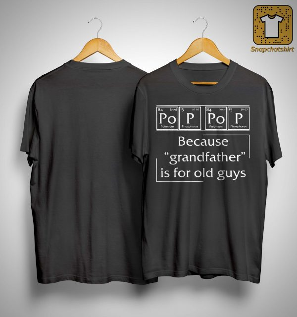 Chemistry Element Pop Pop Because Grandfather Is For Old Guys Shirt