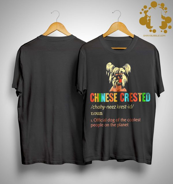 Chinese Crested Official Dog Of The Coolest People On The Planet Shirt