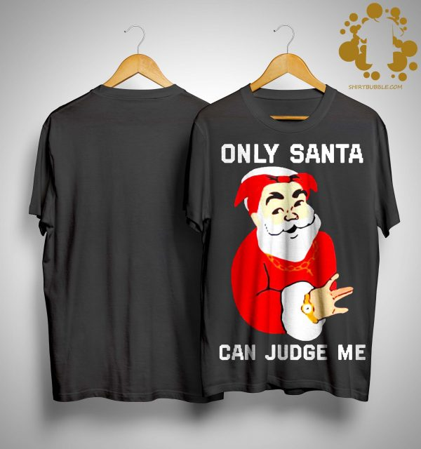 Christmas Only Santa Can Judge Me Shirt