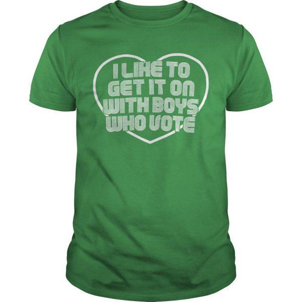 Daniel Preda I Like To Get It On With Boys Who Vote Shirt