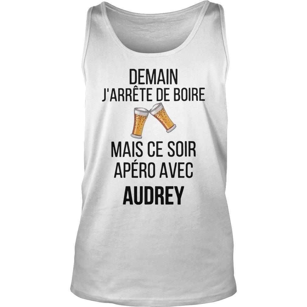 Demain J'arrête De Boire Mais Ce Soir Apéro Avec Audrey Tank Top