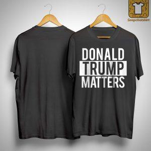 Donald Trump Matters Shirt