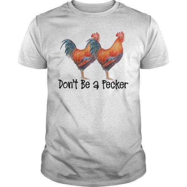 Don't Be A Pecker Shirt