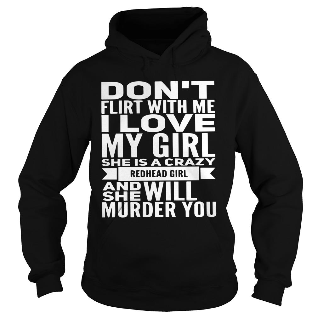 Don't Flirt With Me I Love My Girl She Is A Crazy Redhead Girl Hoodie