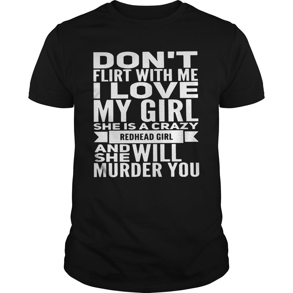 Don't Flirt With Me I Love My Girl She Is A Crazy Redhead Girl Longsleeve