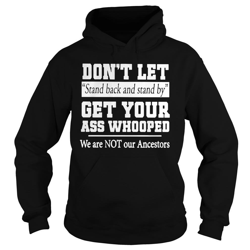 Don't Let Stand Back And Stand By Get Your Ass Whooped Hoodie